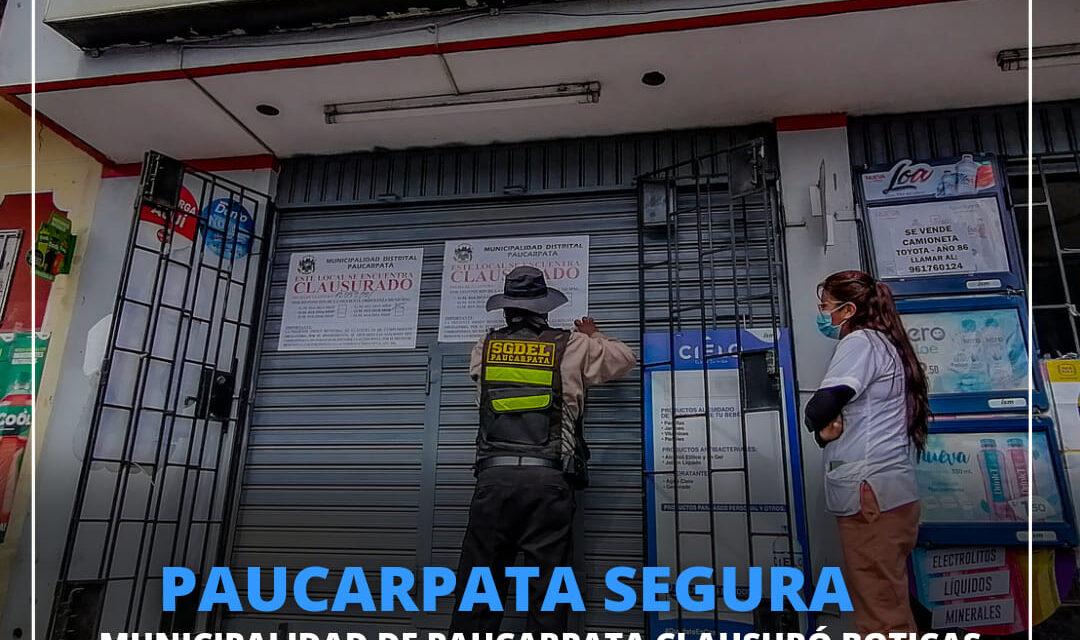 TRABAJANDO POR UN DISTRITO MÁS SEGURO PARA LAS FAMILIAS  MUNICIPALIDAD DE PAUCARPATA CLAUSURÓ BOTICAS Y FARMACIAS INSALUBRES